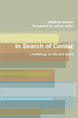 In Search of Center: ...Ramblings on Life and Sport