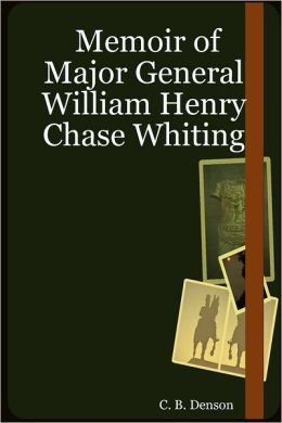 Memoir of Major General William Henry Chase Whiting