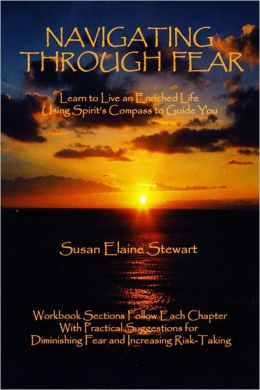 Navigating Through Fear: Learn to Live an Enriched Life Using Spirit's Compass To Guide You