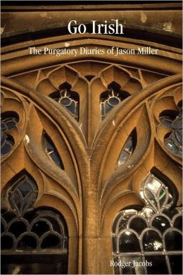 Go Irish: The Purgatory Diaries Of Jason Miller