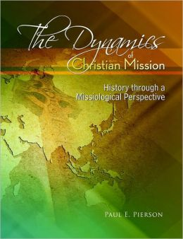 The Dynamics of Christian Mission: History Through a Missiological Perspective