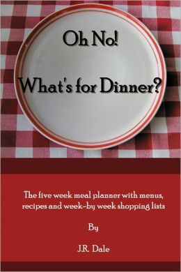 Oh No! What's for Dinner ?: The Five Week Meal Planner with Menus, Recipes and Week-by-Week Shopping Lists