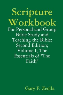 Scripture Workbook: For Personal and Group Bible Study and Teaching the Bible; Second Edition; Volume I; The Essentials of