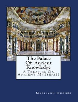 The Palace of Ancient Knowledge : A Treatise on Ancient Mysteries