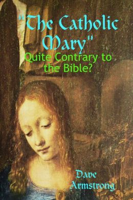 The Catholic Mary: Quite Contrary to the Bible?