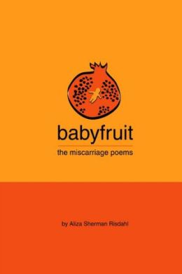 Babyfruit: The Miscarriage Poems