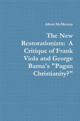 The New Restorationists: A Critique of Frank Viola and George Barna's
