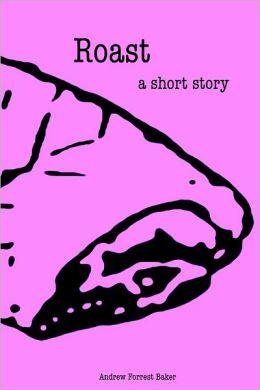 Roast: A Short Story