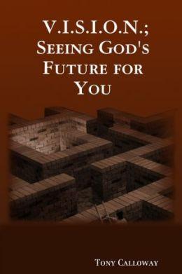 V.I.S.I.O.N.: Seeing God's Future for You