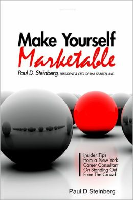 Make Yourself Marketable : Insider Tips from a New York Career Consultant on Standing Out from the Crowd