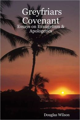 Greyfriars Covenant: Essays on Evangelism & Apologetics
