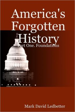 America's Forgotten History: Part One. Foundations