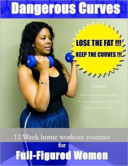 Dangerous Curves: 12 Week Home Workout Routines for Full-Figured Women