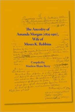 The Ancestry of Amanda Morgan (1835-1911): Wife of Moses K. Robbins
