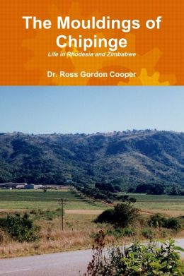 The Mouldings of Chipinge: Life in Rhodesia and Zimbabwe
