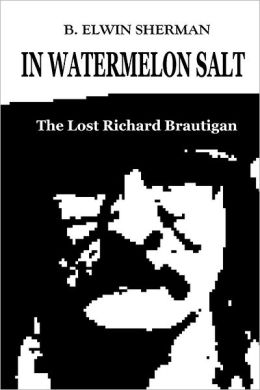 In Watermelon Salt : The Lost Richard Brautigan