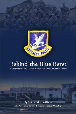 Behind the Blue Beret: A Story from the United States Air Force Security Forces