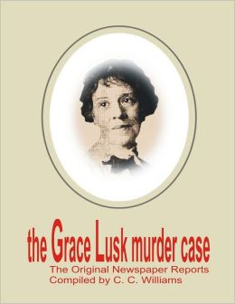 The Grace Lusk Murder Case: The Original Newspaper Reports
