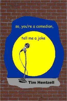 So, You're a Comedian, Tell Me a Joke