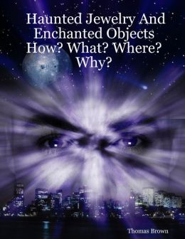 Haunted Jewelry and Enchanted Objects : How? What? Where? Why?