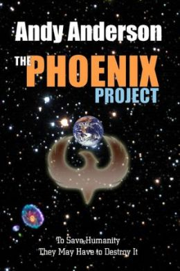 The Phoenix Project: To Save Humanity They May Have to Destroy It
