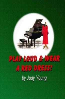 Play Loud & Wear a Red Dress!