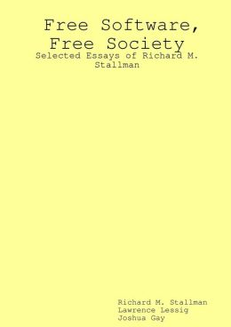 Free Software, Free Society: Selected Essays of Richard M. Stallman