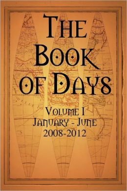 The Book of Days: Volume I: January - June: 2008 - 2012