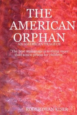 The American Orphan: An American Tragedy: The Best Orphanage is Nothing More than a Nice Prison for Children