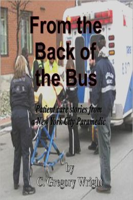 From the Back of the Bus: Patient Care Stories from a New York Paramedic