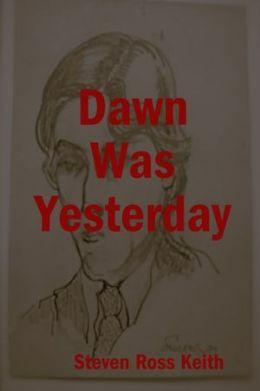 Dawn Was Yesterday