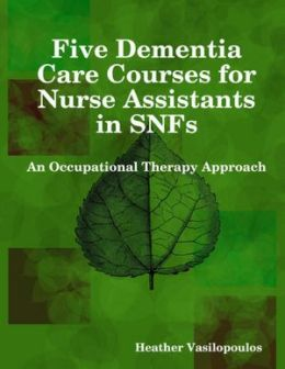 Five Dementia Care Courses for Nurse Assistants in SNFs: An Occupational Therapy Approach