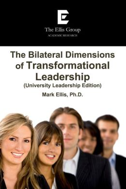 The Bilateral Dimensions of Transformational Leadership: (University Leadership Edition)