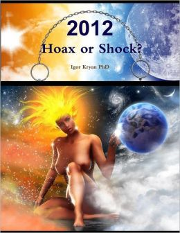 2012: Hoax Or Shock? Complete Analysis Of 2012 Phenomena