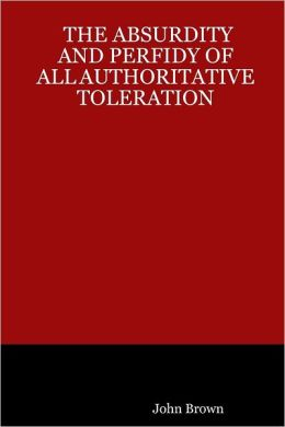 The Absurdity and Perfidy of All Authoritative Toleration
