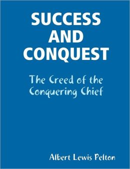 Success and Conquest: The Creed of the Conquering Chief