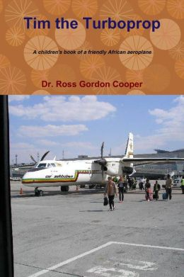 Tim the Turboprop: A Children's Book of Friendly African Aeoplane