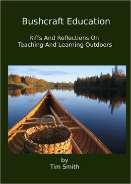 Bushcraft Education: Riffs and Reflections on Teaching and Learning Outdoors