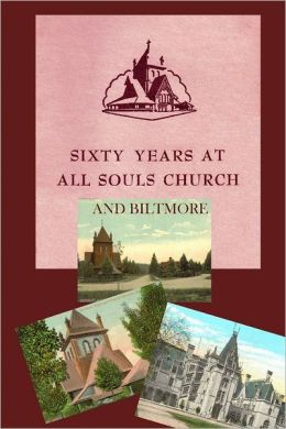 Sixty Years at All Souls Church and Biltmore