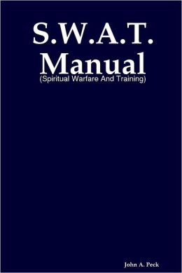 S.W.A.T. Manual: Spiritiual Warfare and Training