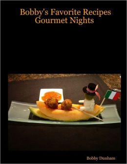 Bobby's Favorite Recipes: Gourmet Nights