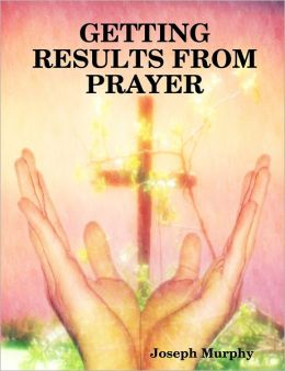 Getting Results from Prayer