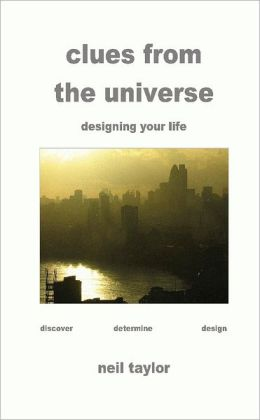 Clues from the Universe: Designing your Life