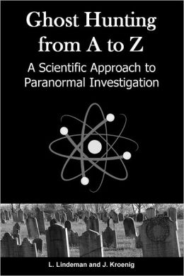 Ghost Hunting from A to Z: A Scientific Approach to Paranormal Investigation