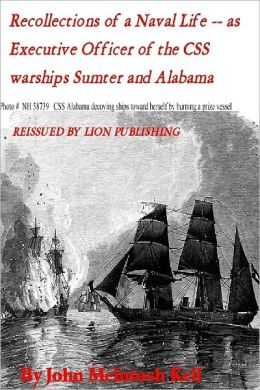 Recollections of a Naval Life: As Executive Officer of the CSS Warships Sumter and Alabama