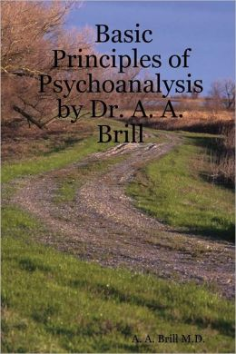 Basic Principles of Psychoanalysis By Dr. A. A. Brill