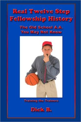 Real Twelve Step Fellowship History: The Old School A.A. You May Not Know: Training the Trainers
