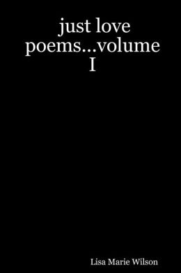 Just Love Poems...Volume I