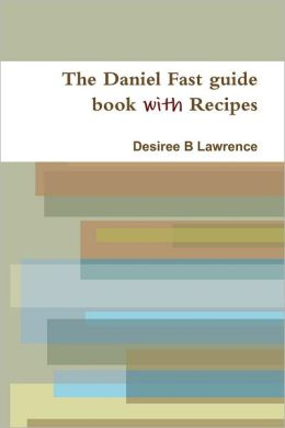 The Daniel Fast Guide Book With Recipes