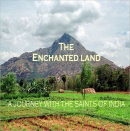 The Enchanted Land: A Journey with the Saints of India